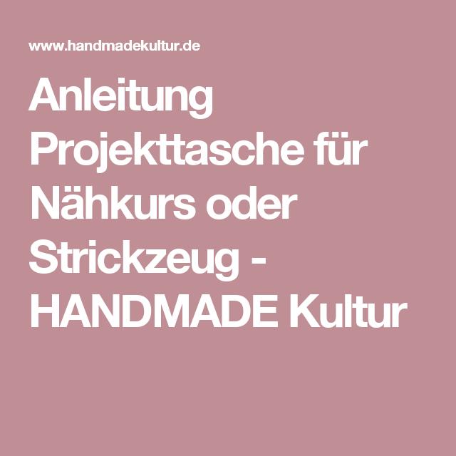Anleitung Projekttasche für Nähkurs oder Strickzeug - HANDMADE Kultur