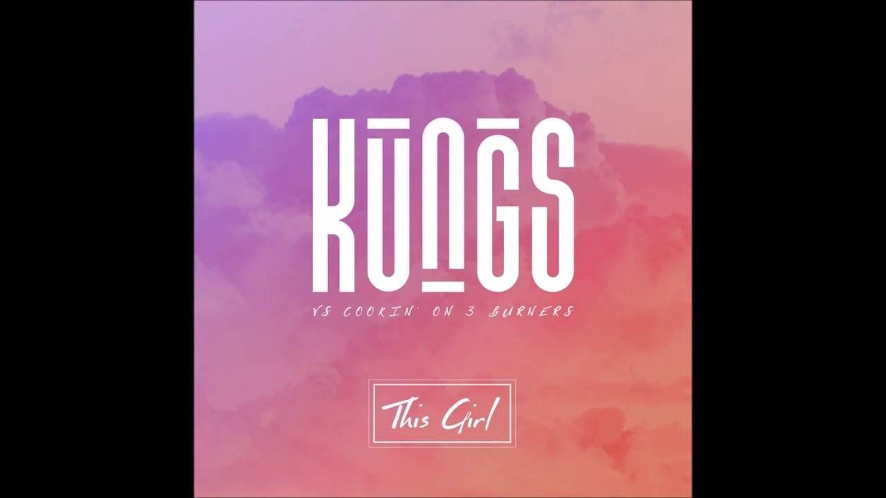 Kungs Vs Cookin On 3 Burners This Girl Original Mix With