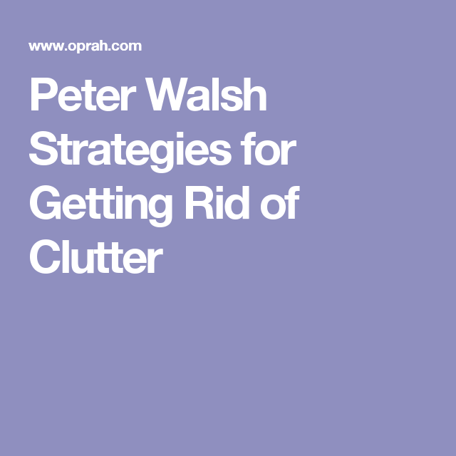 Peter Walsh's Time-Saving Strategy For Getting Rid Of