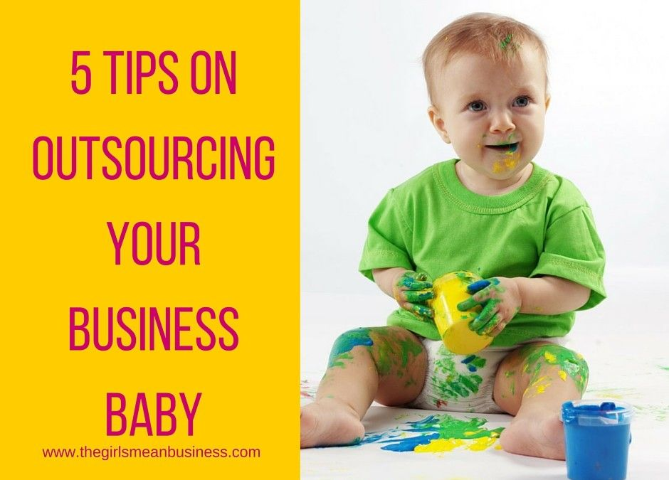 5 Tips On Outsourcing Your Business Baby