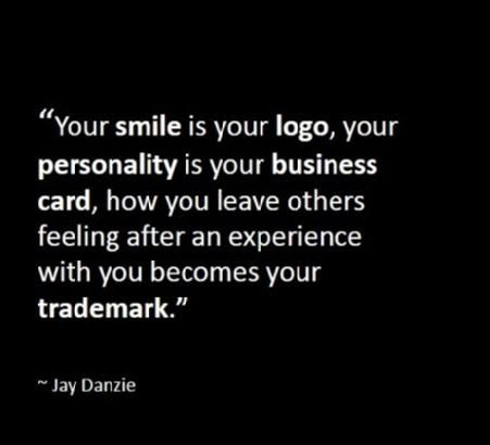 Your smile is your LOGO, your personality is your BUSINESS CARD ...