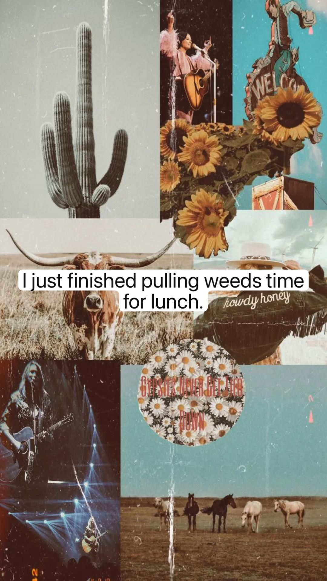 I just finished pulling weeds time for lunch.