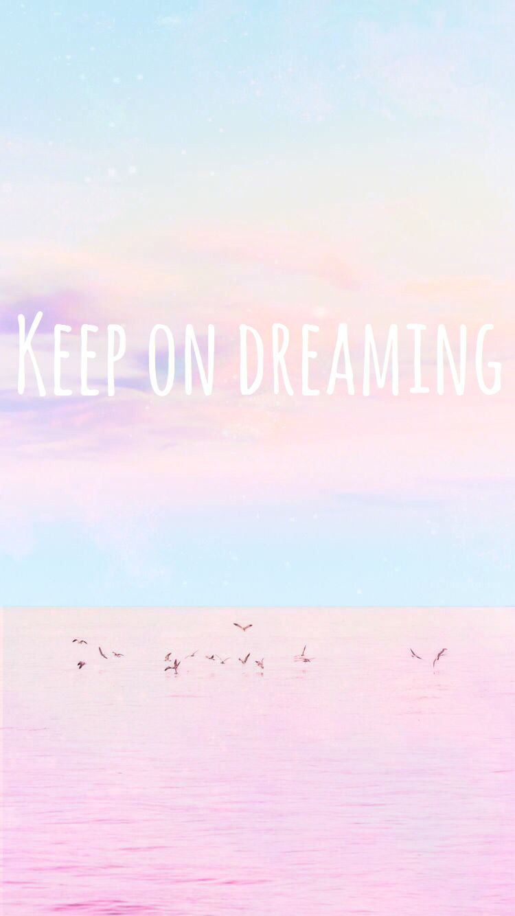 Keep On Dreaming Quote Wallpaper Background Cute Tumblr