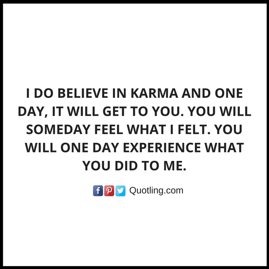 I Do Believe In Karma And One Day It Will Get To You You Will Someday Feel What I Fel Karma Quotes Inspirational Quotes About Strength How To Memorize Things