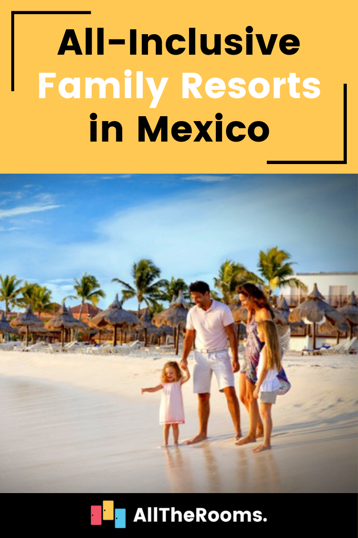 Best All-Inclusive Family Resorts In Mexico