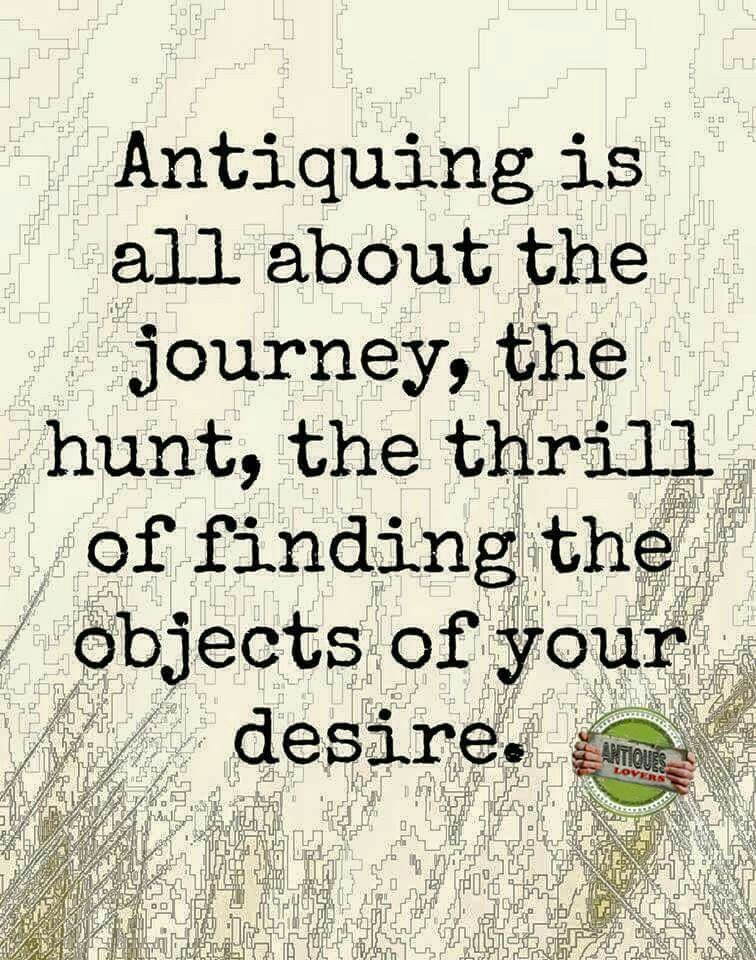 Or Objects You Didn T Even Know You Desired Vintage Quotes Antique Quotes Junking Quotes