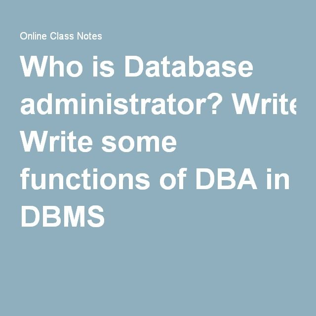 Who is Database administrator? Write some functions of DBA in DBMS