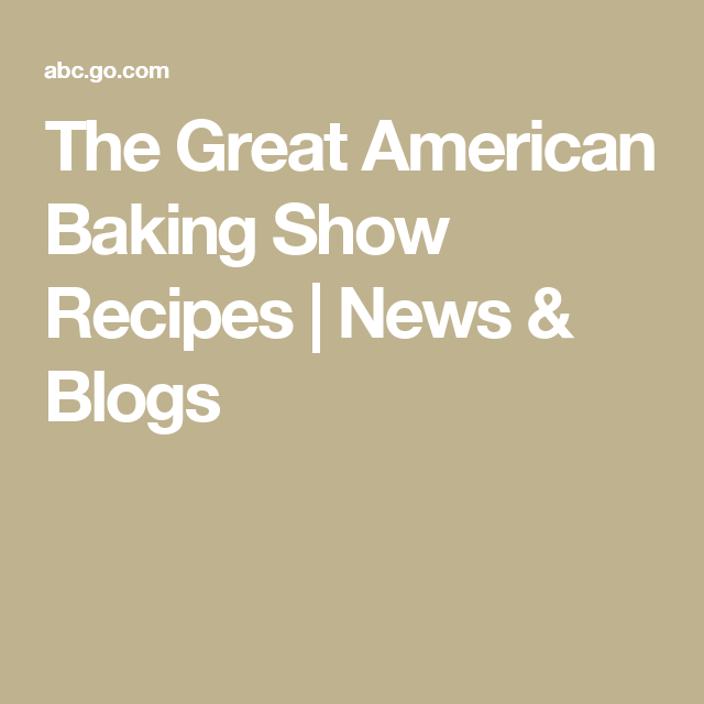 The Great American Baking Show Recipes | News & Blogs