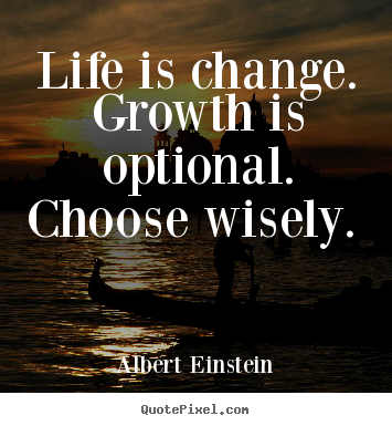 Albert Einstein Quotes Life Is Change Growth Is Optional Choose