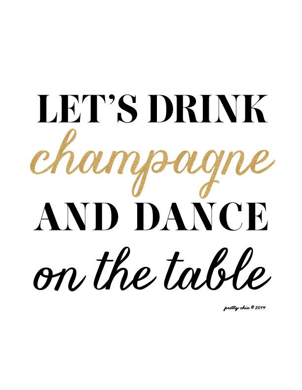 Let's Drink Champagne and Dance on the Table Print
