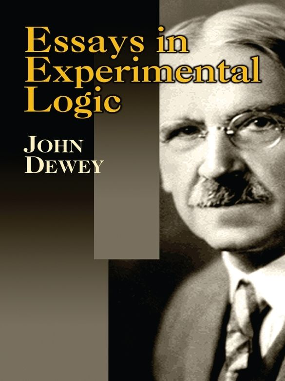 Essays In Experimental Logic  Interesting Books  Pinterest  Essays In Experimental Logic By John Dewey  Of The American Philosophers  Most Influential Essays Appear Here Offering Profound Reflections On Many