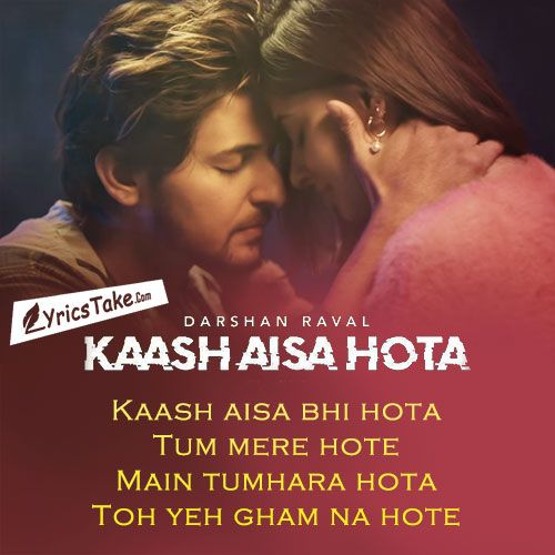 Kaash Aisa Hota Lyrics - Darshan Raval: This heart touching solo music video is sung and performed by Darshan Raval, featuring beautiful actress Karishma Sharma as female lead.