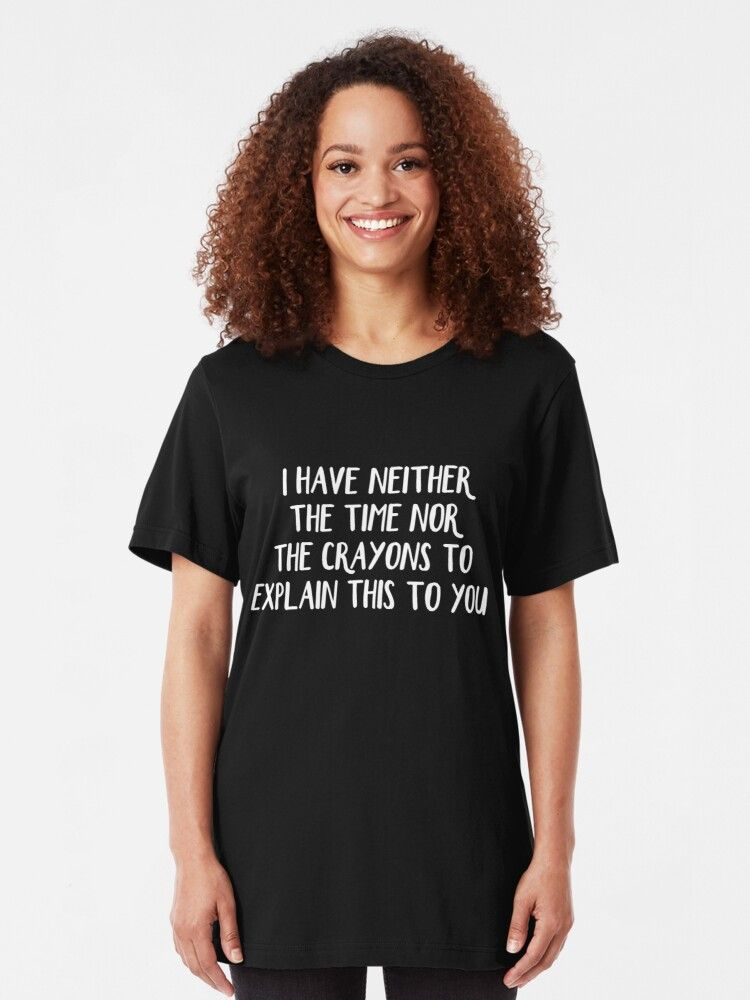 I have neither the time nor the crayons to explain this to you Tshirt by allt