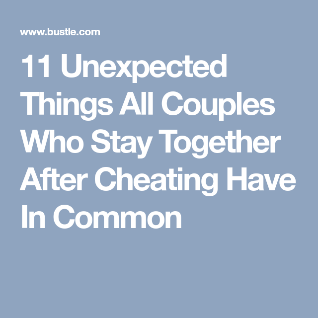 11 Unexpected Things All Couples Who Stay Together After Cheating Have In Common Cheating Affair Recovery Healthy Relationships