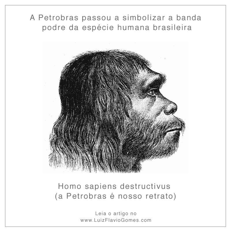 Homo sapiens destructivus (a Petrobras é nosso retrato)