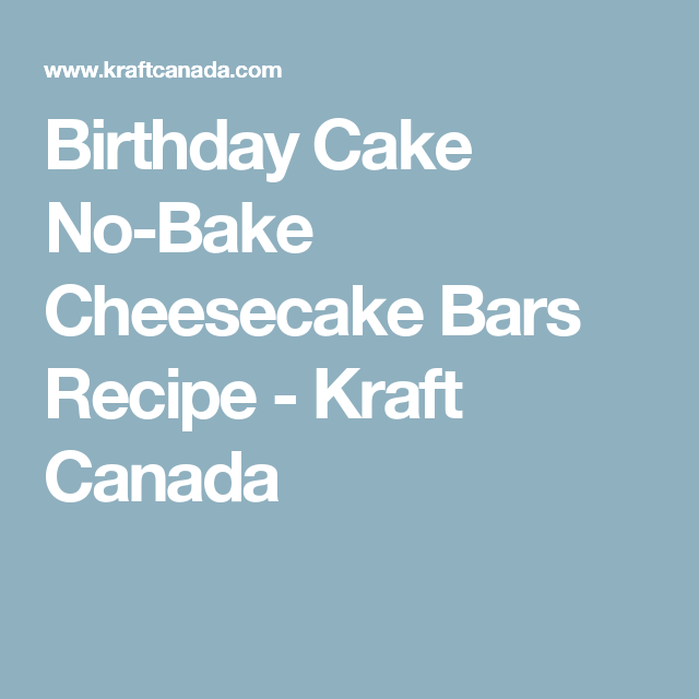 Birthday Cake NoBake Cheesecake Bars Recipe Kraft Canada I don
