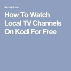 How To Watch Local TV Channels On Kodi For Free | Kodi in 2019