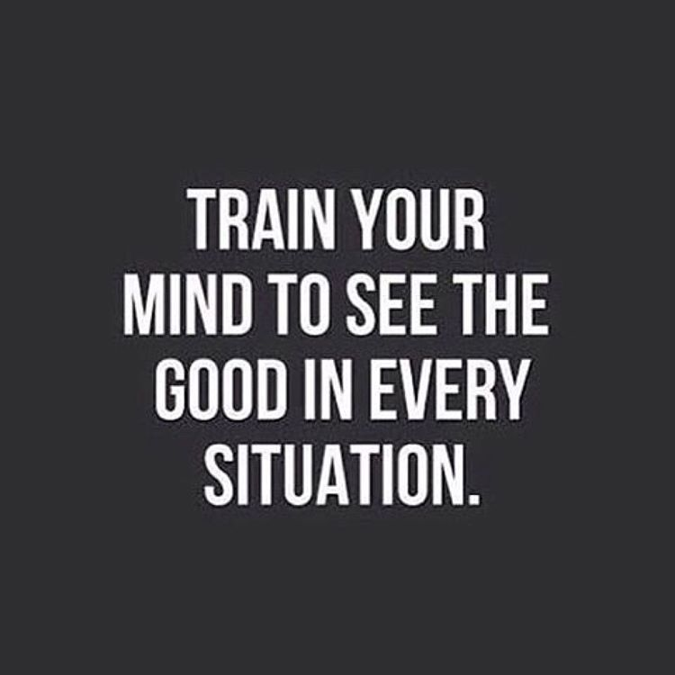Afbeeldingsresultaat voor quote train your mind to see the good in every situation