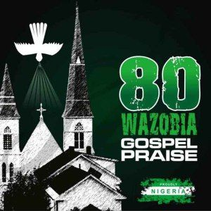 Wazobia Gospel Praise [Download MP3] | Inspirational in 2019
