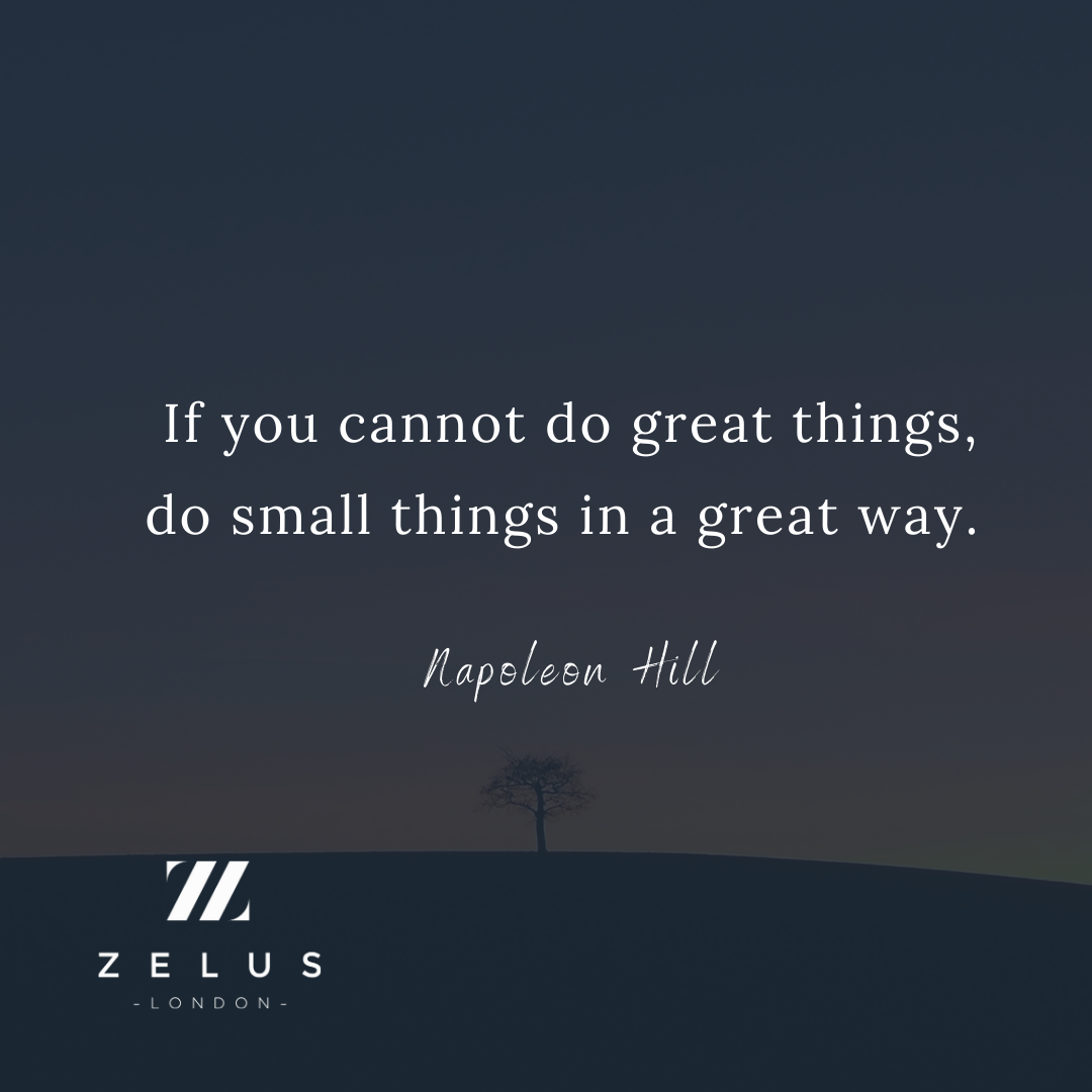 If you cannot do great things, do small things in a great way - Napoleon Hill #dailyquote #zeluslondon #zlclub #quotes