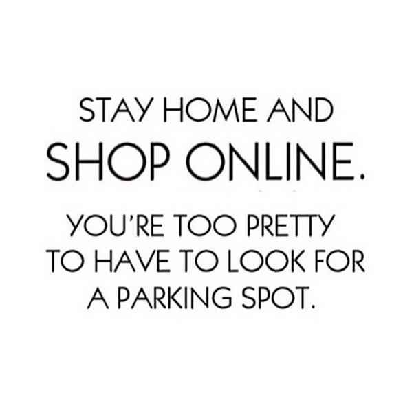 Stay home and shop online you 39 re too pretty to have to for What is the best online store