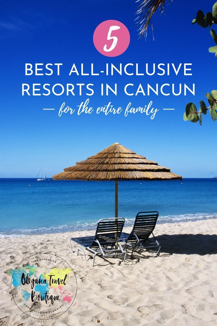 5 Best All-Inclusive Resorts in Cancun, Mexico For The Entire Family   Best  all inclusive resorts, Inclusive resorts