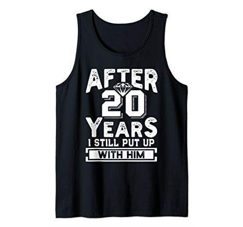 After 20 Years I Still Put Up With Him Wedding Anniversary Tank Top #Sponsored , #AFFILIATE, #Put#Years#Wedding #20thanniversarywedding