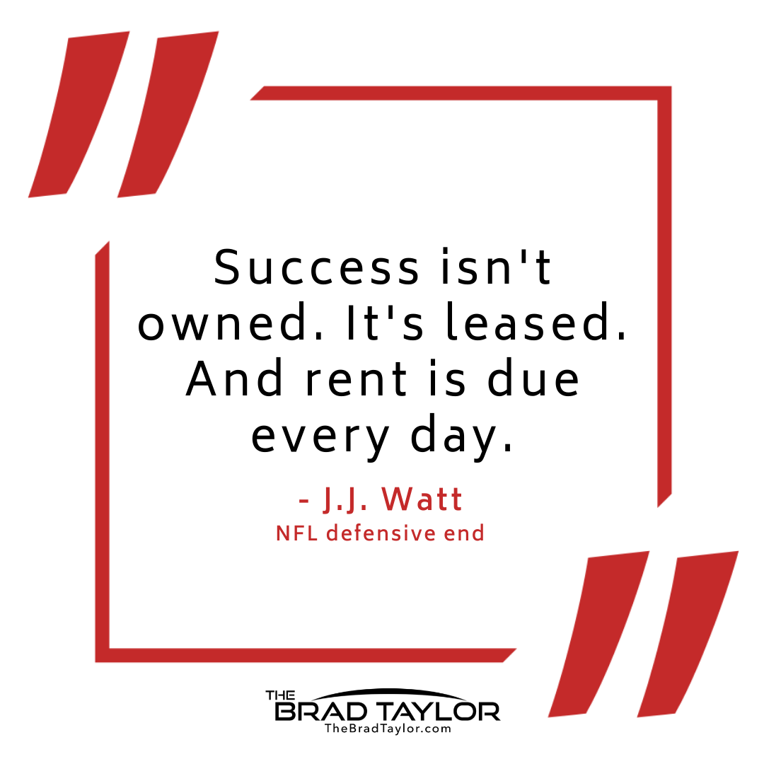 Success Isn T Owned It S Leased And Rent Is Due Every Day J J Watt Nfl Defensive End Successq Life Quotes Transformational Coaching Success Quotes