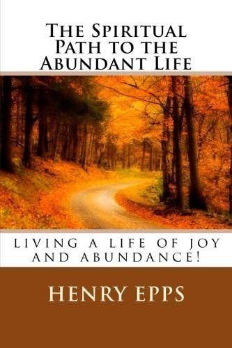 The Spiritual Path to the Abundant Life by Henry Epps, http://www.amazon.com/gp/product/B007WYPE5S/ref=cm_sw_r_pi_alp_cBbjrb0J03QS2