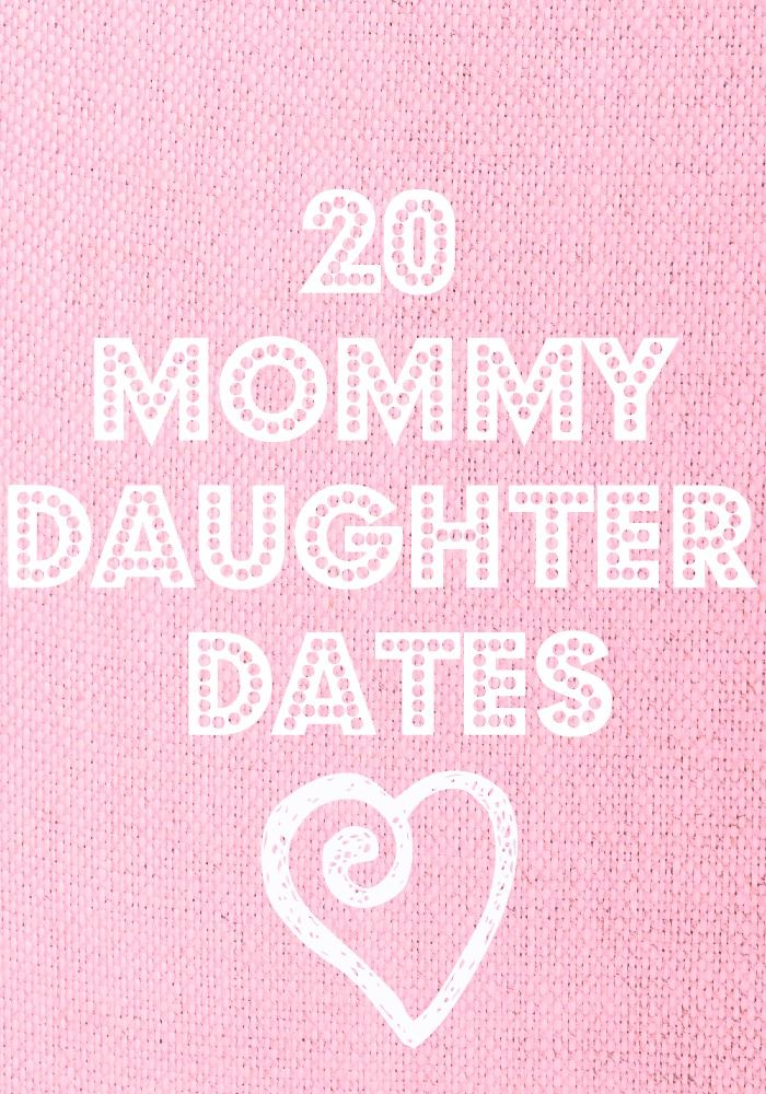 Because my life is fascinating: 20 Mommy-Daughter Dates