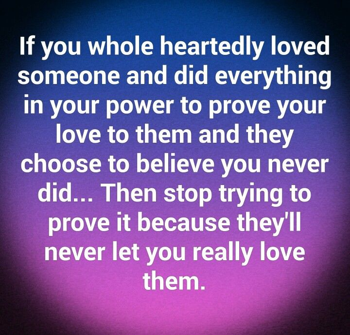 You Can Only Do So Much To Show Someone You Love Them If They Chose Not To Believe You That Will Refl Letting Go Quotes Cute Couple Quotes Love Is Not