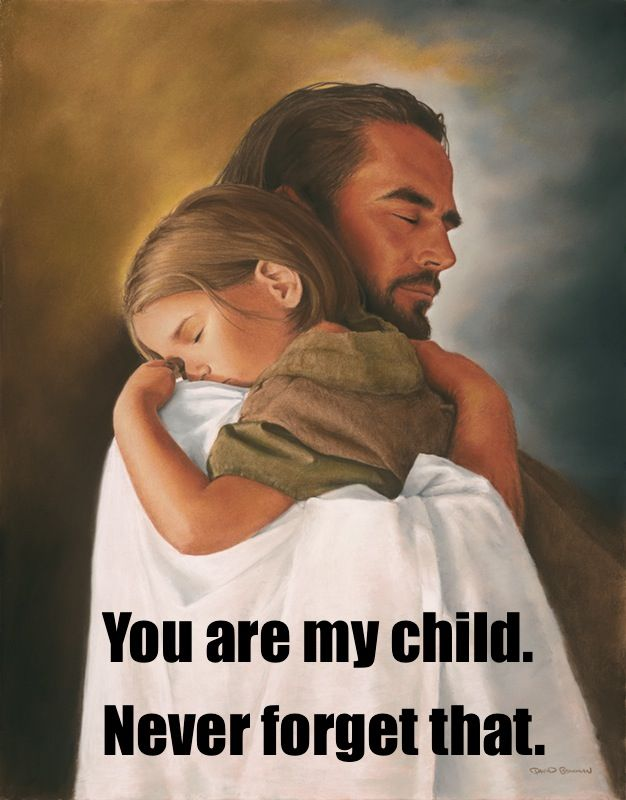 You are my child. Never that. I am a Child of God
