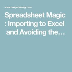 Spreadsheet Magic : Importing to Excel and Avoiding the…