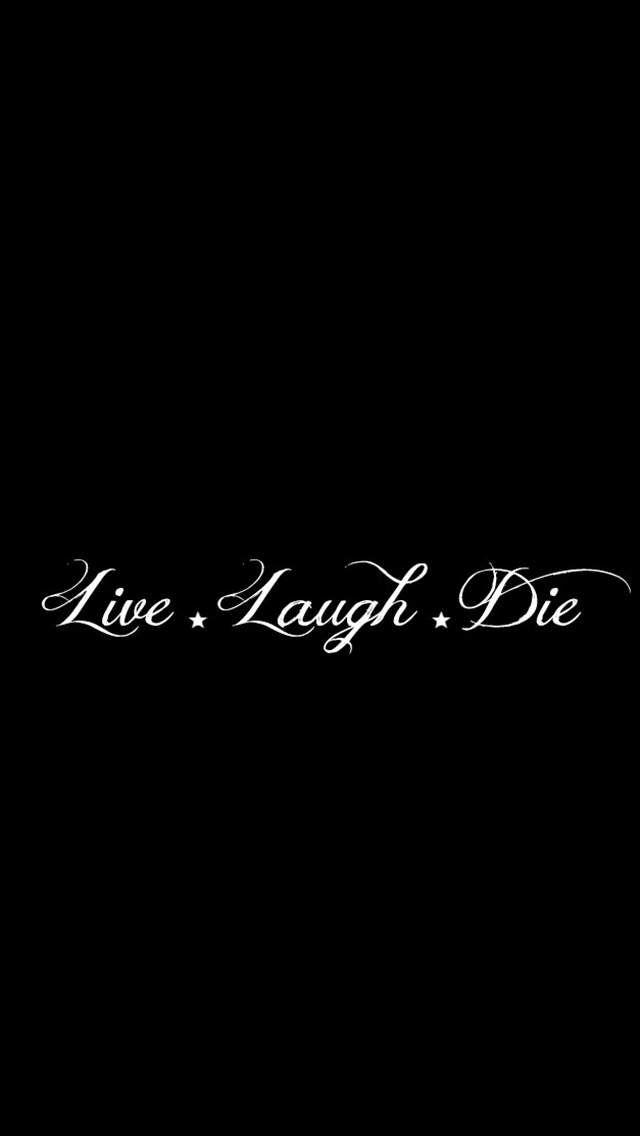 Live Laugh Die Black Aesthetic Wallpaper Tumblr Iphone