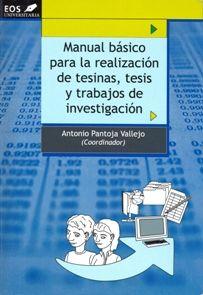 Manual básico para la realización de tesinas, tesis y trabajos de investigación / Antonio Pantoja Vallejo (coordinador)