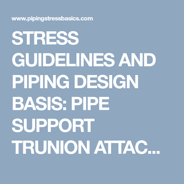 STRESS GUIDELINES AND PIPING DESIGN BASIS: PIPE SUPPORT TRUNION