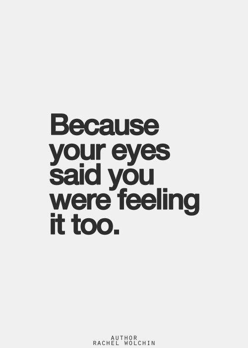 Because your eyes said you were feeling it too. Weil deine Augen gesagt haben, dass du es auch gefühlt hast.