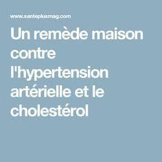 Un remède maison contre lhypertension artérielle et le cholestérol