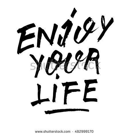 Enjoy your life, ink hand lettering. Modern brush calligraphy. Handwritten phrase.
