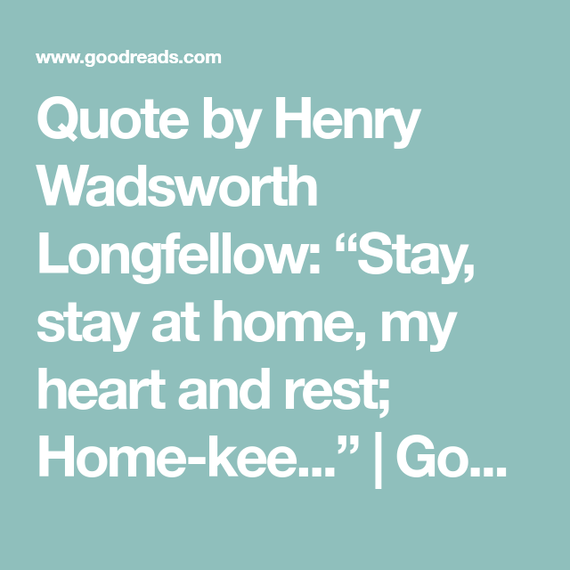 Quote By Henry Wadsworth Longfellow: U201cStay, Stay At Home, My Heart And