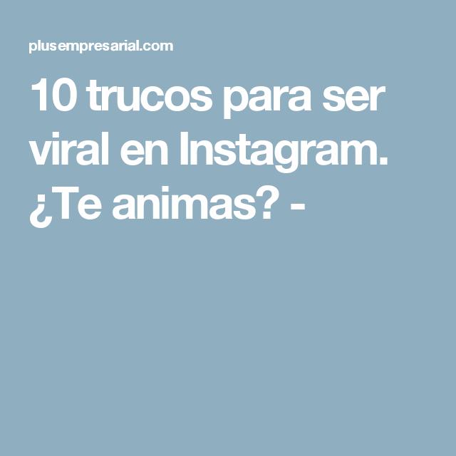 10 trucos para ser viral en Instagram. ¿Te animas? -