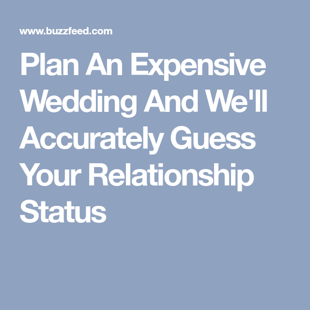 Plan an expensive wedding and well accurately guess your plan an expensive wedding and well accurately guess your relationship status junglespirit Choice Image