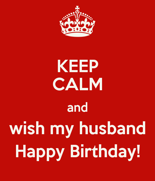 KEEP CALM And Wish My Husband Happy Birthday