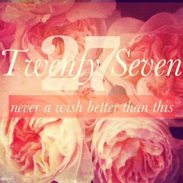 I Wish My 27th Birthday Please Something I Love Pinterest Happy 27th Birthday Wishes