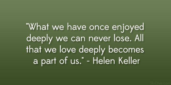 Helen Keller Quote 60 Gripping Quotes About Losing A Loved One Impressive Inspirational Quotes For The Loss Of A Loved One