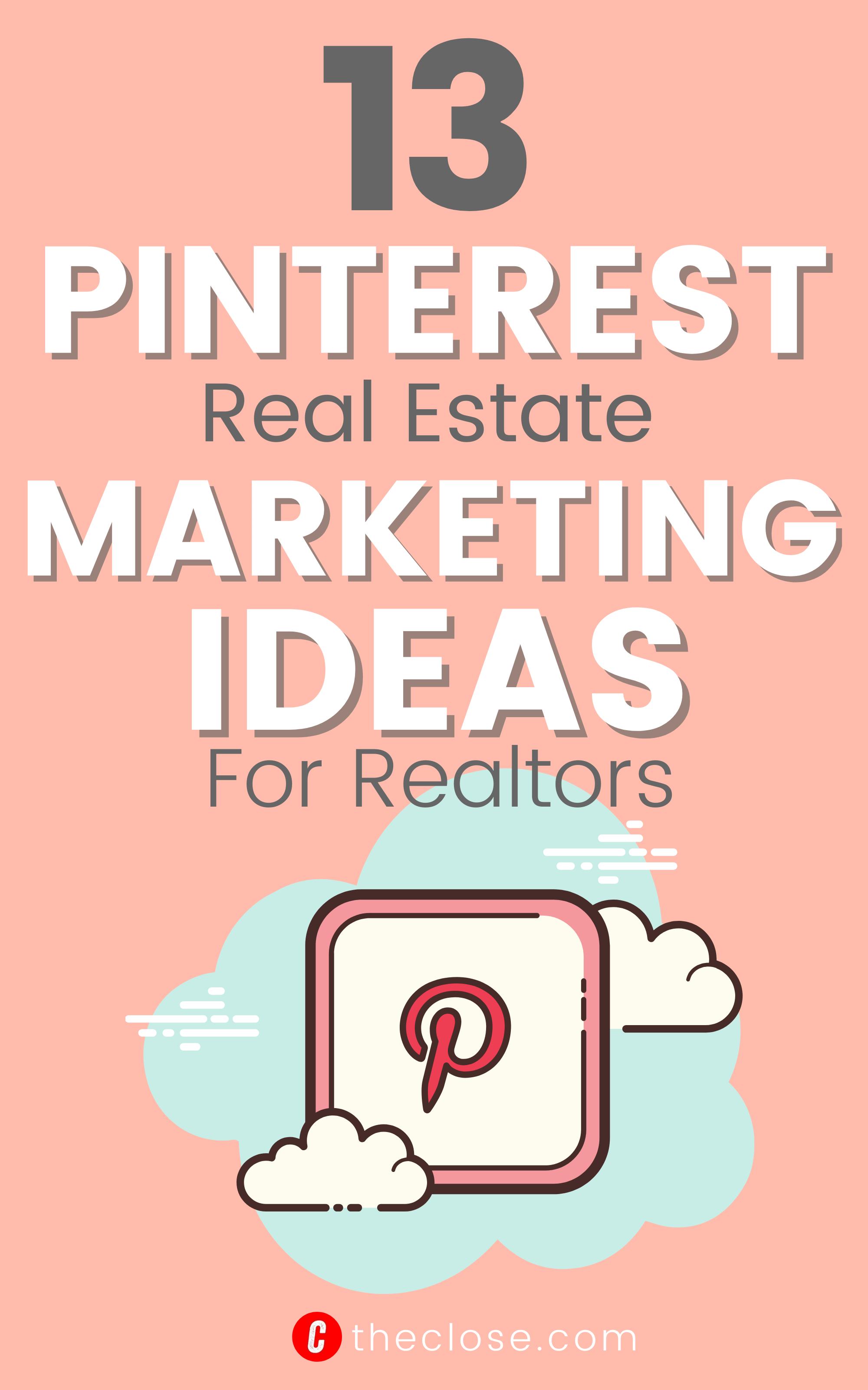 13 Powerful Pinterest Real Estate Marketing Ideas From The Pros The Close In 2021 Real Estate Marketing Pinterest Marketing Business Marketing