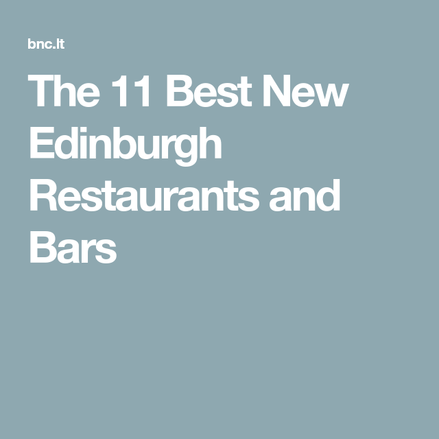 The 11 Best New Edinburgh Restaurants and Bars | Edinburgh ...