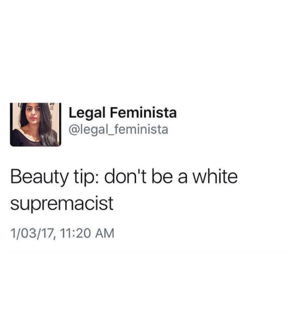beauty tip: don't be a white supremacist.