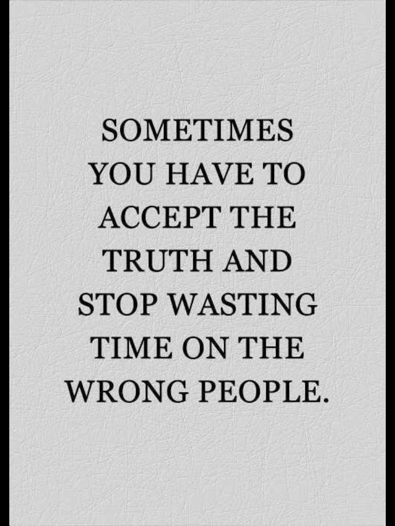 Stop Wasting Time On The Wrong People True Friendship Quotes