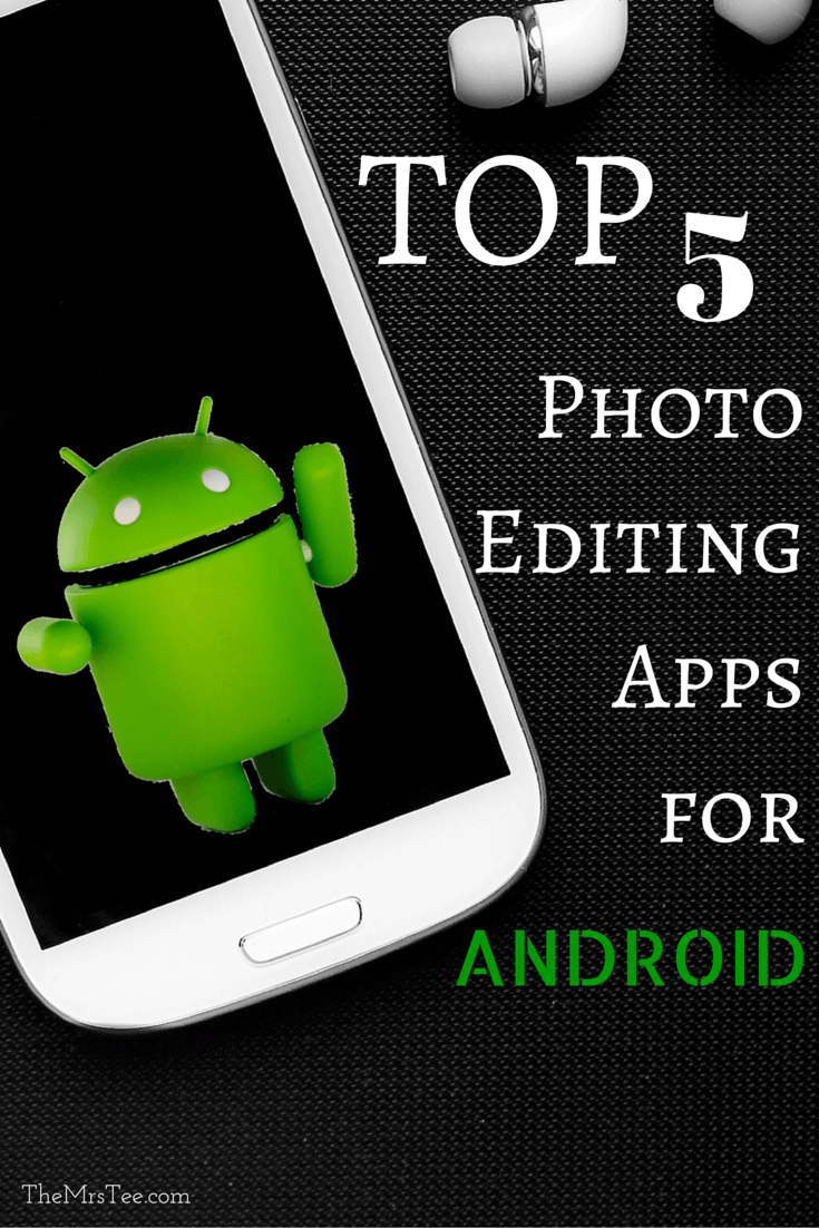 Top 5 Photo Editing Apps for Android Photo editing apps